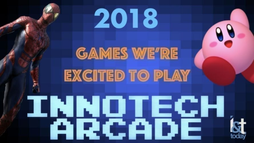 InnoTech Arcade Looks At The Games We're Excited to Play in 2018