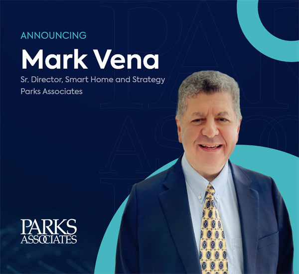 Parks Associates Names Mark Vena as New Smart Home and Strategy Leader